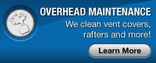 Overhead Maintenance | We clean vent covers, rafters and more!